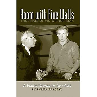 The Room with Five Walls : The Trials of Victor Hoffman: A Poetic Drama in Two Acts