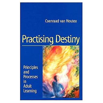 Practising Destiny: Principles and Processes in Adult Learning