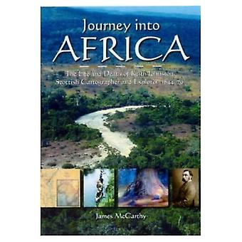 Journey into Africa: The Life and Death of Keith Johnston, Scottish Cartographer and Explorer (1844-79) [Illustrated]