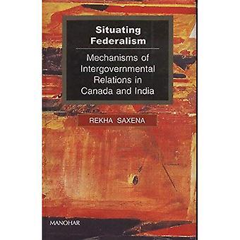Situer le fédéralisme: Mécanismes des Relations intergouvernementales au Canada et en Inde