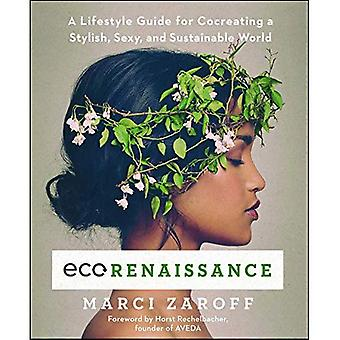 Ecorenaissance: A Lifestyle Guide for Co-Creating a Stylish, Sexy, and Sustainable World