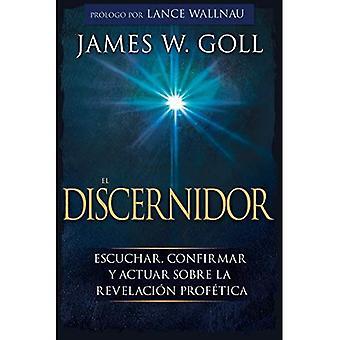 El Discernidor: Escuchar, Confirmar Y Actuar Sobre La Revelaci n Prof tica