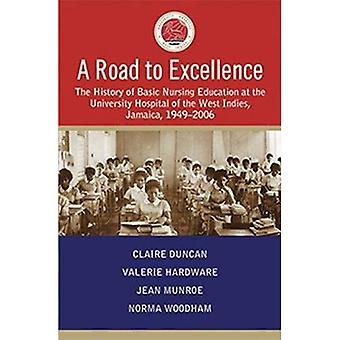 A Road to Excellence: The History of Basic Nursing Education at the University� Hospital of the West Indies, Jamaica, 1949-2006