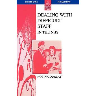 Dealing with Difficult Staff in the Nhs by Gourlay & Robin