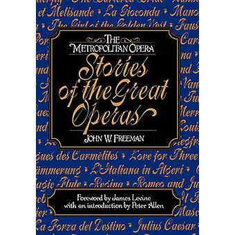 The Metropolitan Opera Stories of the Great Operas by Freeman & John