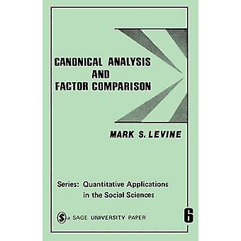 Canonical Analysis and Factor Comparison by Levine & Mark S.