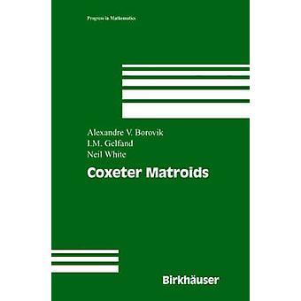 Coxeter Matroids by Borovik & Alexandre V.