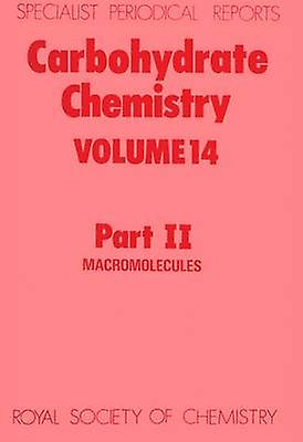 Carbohydrate Chemistry Volume 14 Part II by Kennedy & John F