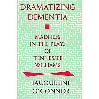 Dramatiseren dementie waanzin In de toneelstukken van Tennessee Williams door OConnor & Jacqueline