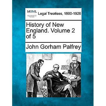 History of New England. Volume 2 of 5 by Palfrey & John Gorham