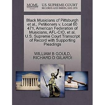 Black Musicians of Pittsburgh et al. Petitioners v. Local 60 471 American Federation of Musicians AFLCIO et al. U.S. Supreme Court Transcript of Record with Supporting Pleadings by GOULD & WILLIAM B