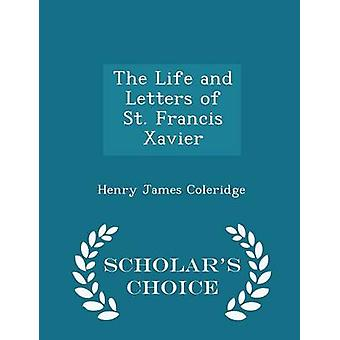 The Life and Letters of St. Francis Xavier  Scholars Choice Edition by Coleridge & Henry James