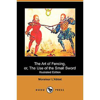 The Art of Fencing Or the Use of the Small Sword by LAbbat & Monsieur