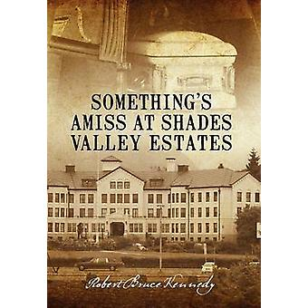 Somethings Amiss at Shades Valley Estates by Kennedy & Robert Bruce