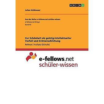 Zur Schonheit ALS GeistigIntellektueller Verfall Und Entmenschlichung by Schonauer & Julian