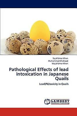 Pathological Effects of lead intoxication in Japanese Quails by Umar Khan & Sajid