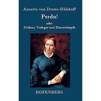 Perdu oder Dichter Verleger und Blaustrmpfe by Annette von DrosteHlshoff