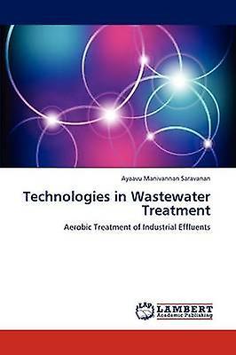 Technologies in Wastewater Treatment by Saravanan & Ayaavu Manivannan