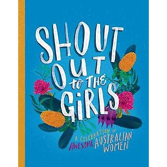 Shout Out to the Girls - A Celebration of Awesome Australian Women by