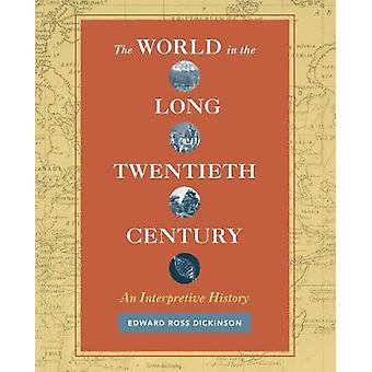 The World in the Long Twentieth Century - An Interpretive History by E