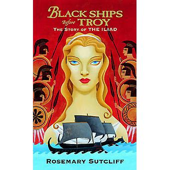Black Ships Before Troy - The Story of the Iliad by Rosemary Sutcliff