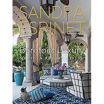 Barefoot Luxury - Mexican Resort Living by Sandra Espinet - 9781423649