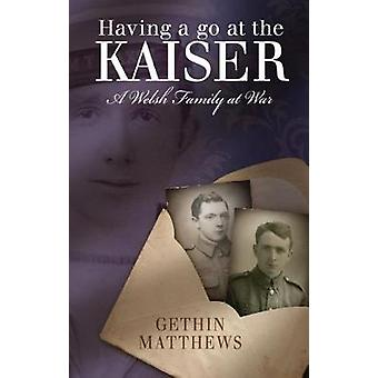 Having a Go at the Kaiser - A Welsh Family at War by Having a Go at th