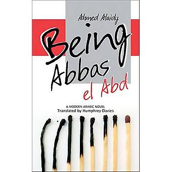 Being Abbas El Abd by Ahmed Alaidy - Humphrey Davies - 9789774163098