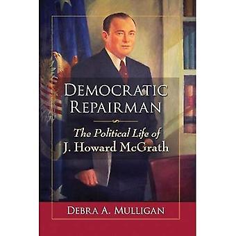 Democratic Repairman: The Political Life of J. Howard McGrath