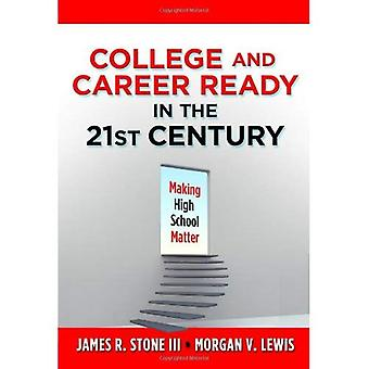 College and Career Ready in the 21st Century: Making High School Matter