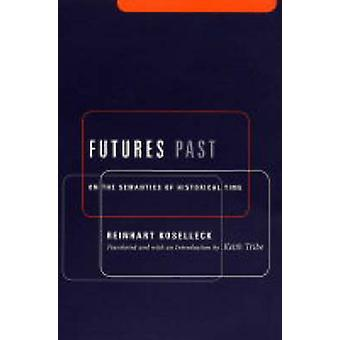 Futures Past - On the Semantics of Historical Time by Reinhart Koselle