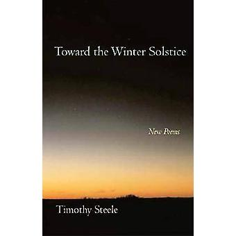Toward the Winter Solstice - New Poems by Timothy Steele - 97808040109