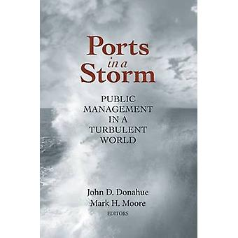 Ports in a Storm - Public Management in a Turbulent World by John D. D