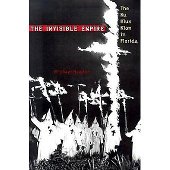The Invisible Empire - The Ku Klux Klan in Florida by Michael Newton -