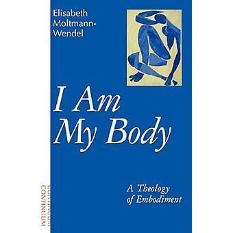 I am My Body - A Theology of Embodiment by Elisabeth Moltmann-Wendel -