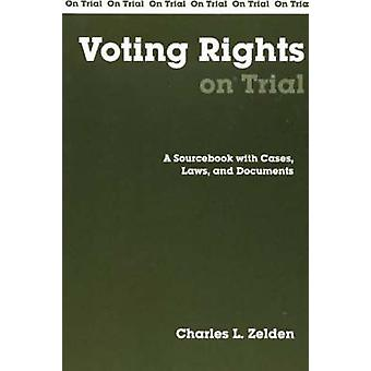 Voting Rights on Trial - A Sourcebook with Cases - Laws and Documents