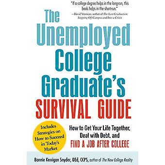 The Unemployed College Graduate's Survival Guide - How to Get Your Lif