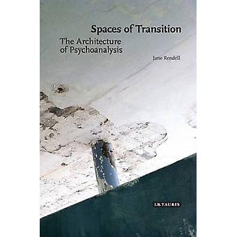 The Architecture of Psychoanalysis - Spaces of Transition by Professor