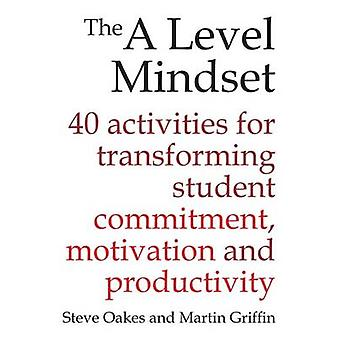 A Level Mindset - 40 Activities for Transforming Student Commitment -