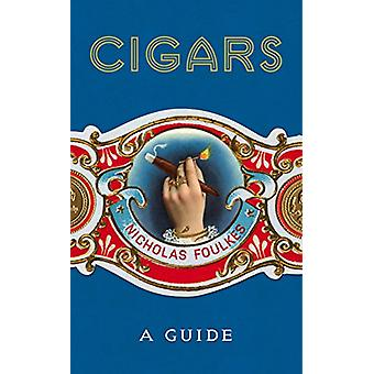 Cigars - A Guide by Nicholas Foulkes - 9781848094871 Book