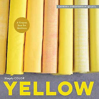 Simply Color - Yellow - A Crayon Box for Quilters by Vannessa Christens