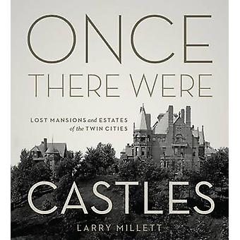 Once There Were Castles - Lost Mansions and Estates of the Twin Cities