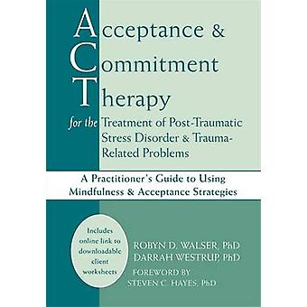 Acceptance & Commitment Therapy for the Treatment of Post-Traumatic S