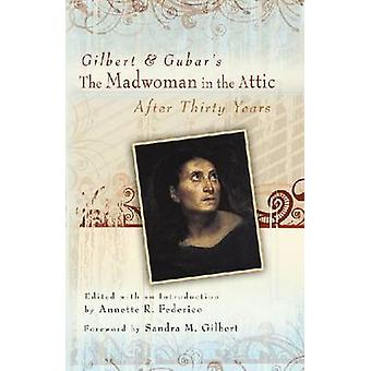 Gilbert and Gubar's the Madwoman in the Attic After Thirty Years by S