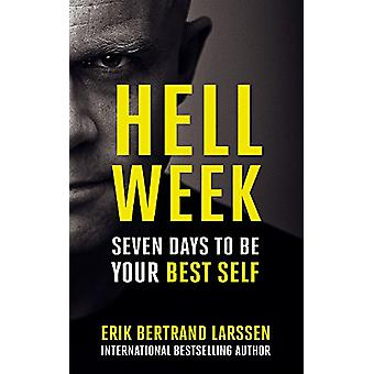 Hell Week - Seven Days to be Your Best Self by Erik Bertrand Larssen -