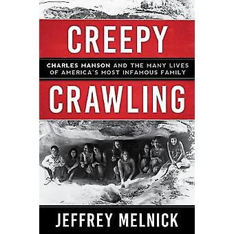 Creepy Crawling - Charles Manson and the Many Lives of America's Most
