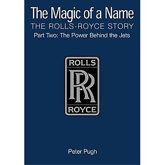 The Magic of a Name - The Rolls-Royce Story - The Power Behind the Jets