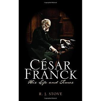 Cesar Franck: His Life and Times