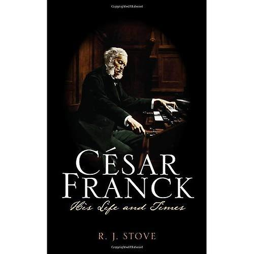 Cesar Franck  His Life and Times