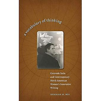 A Vocabulary of Thinking: Gertrude Stein and Contemporary North American Women's Innovative Writing
